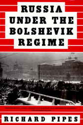 Russia Under the Bolshevik Regime by Richard Pipes
