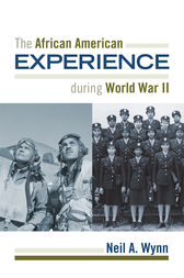 The African American Experience during World War II by Neil A. Wynn
