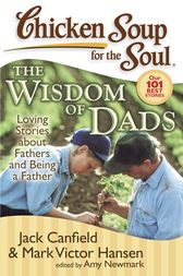 Chicken Soup for the Soul: The Widsom of Dads by Jack Canfield