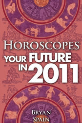 Horoscopes - Your Future In 2011 by Bryan Spain