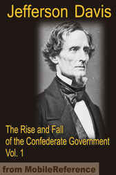 The Rise and Fall of the Confederate Government, 1 by MobileReference