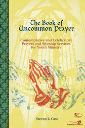 The Book of Uncommon Prayer by Steven L. Case