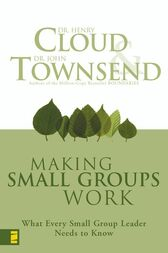 Making Small Groups Work by Henry Cloud