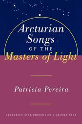 Arcturian Songs Of The Masters Of Light by Patricia Pereira