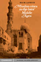 Muslim Cities in the Later Middle Ages by Ira M. Lapidus