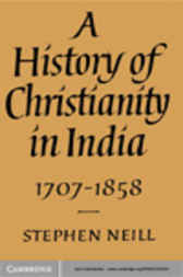 A History of Christianity in India: 1707–1858