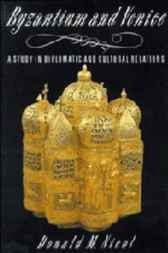 Byzantium and Venice: A Study in Diplomatic and Cultural Relations