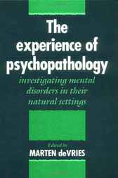 The Experience of Psychopathology by Marten W. de Vries