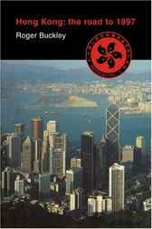 Hong Kong: The Road to 1997 by Roger Buckley