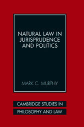 Natural Law in Jurisprudence and Politics by Mark C. Murphy