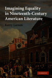 Imagining Equality in Nineteenth-Century American Literature by Kerry Larson
