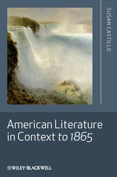American Literature in Context to 1865 by Susan Castillo