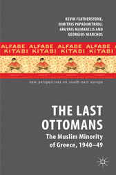 The Last Ottomans: The Muslim Minority of Greece 1940-1949