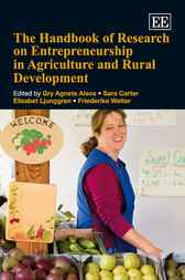 The Handbook of Research on Entrepreneurship in Agriculture and Rural Development by Gry Agnete Alsos