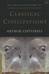 The Pimlico Dictionary Of Classical Civilizations by Arthur Cotterell