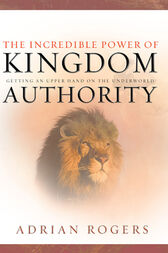 The Incredible Power of Kingdom Authority by Adrian Rogers