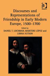 Discourses and Representations of Friendship in Early Modern Europe, 1500–1700 by Maritere López