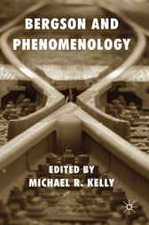 Bergson and Phenomenology by Michael R. Kelly