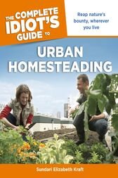 The Complete Idiot's Guide to Urban Homesteading by Sundari Kraft