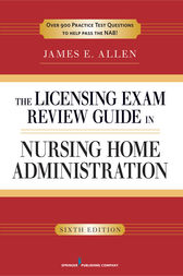 The Licensing Exam Review Guide in Nursing Home Administration, 6th Edition by James E. Allen