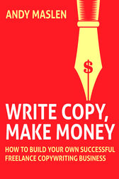 Write, Copy, Make Money by Andy Maslen
