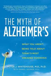 The Myth of Alzheimer's by Peter J. Whitehouse