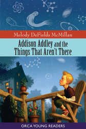 Addison Addley and the Things That Aren't There by Melody McMillian