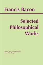 Bacon: Selected Philosophical Works by Francis Bacon