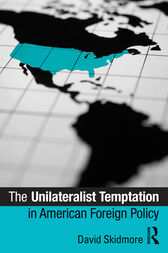 The Unilateralist Temptation in American Foreign Policy by David Skidmore