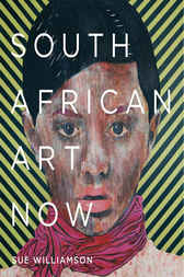South African Art Now by Sue Williamson