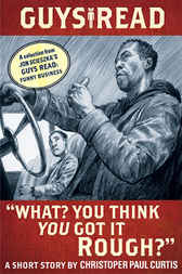 Guys Read: What? You Think You Got It Rough? by Christopher Paul Curtis