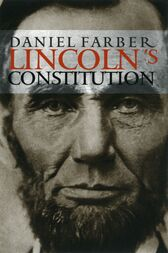Lincoln's Constitution by Daniel A. Farber