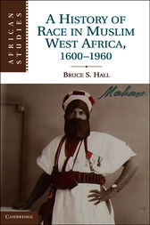A History of Race in Muslim West Africa, 1600–1960 by Bruce S. Hall