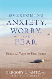 Overcoming Anxiety, Worry, and Fear by Gregory L. Ph.D. Jantz