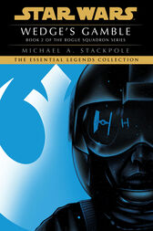Wedge's Gamble: Star Wars Legends (X-Wing) by Michael A. Stackpole