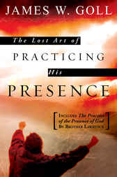 The Lost Art of Practicing His Presence by James W. Goll