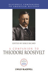 A Companion to Theodore Roosevelt by Serge Ricard