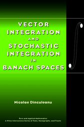 Vector Integration and Stochastic Integration in Banach Spaces by Nicolae Dinculeanu