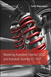 Mastering Autodesk Inventor 2012 and Autodesk Inventor LT 2012 by Curtis Waguespack