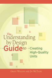The Understanding by Design Guide to Creating High-Quality Units by Grant Wiggins