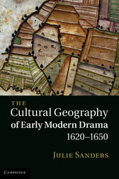 The Cultural Geography of Early Modern Drama, 1620–1650 by Julie Sanders