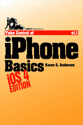 Take Control of iPhone Basics, iOS 4 Edition by Karen G. Anderson