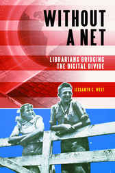 Without a Net: Librarians Bridging the Digital Divide by Jessamyn West