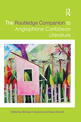 The Routledge Companion to Anglophone Caribbean Literature by Michael A. Bucknor