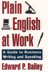 The Plain English Approach to Business Writing by Edward P. Jr. Bailey