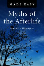 Myths of the Afterlife Made Easy by Annamaria Hemingway