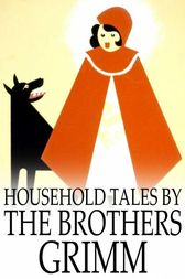 Household Tales by the Brothers Grimm by Jacob Grimm