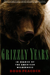 Grizzly Years by Doug Peacock