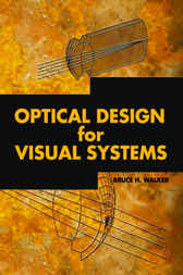 Optical Design for Visual Systems by Bruce H. Walker