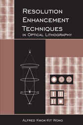 Resolution Enhancement Techniques in Optical Lithography by Alfred K. Wong